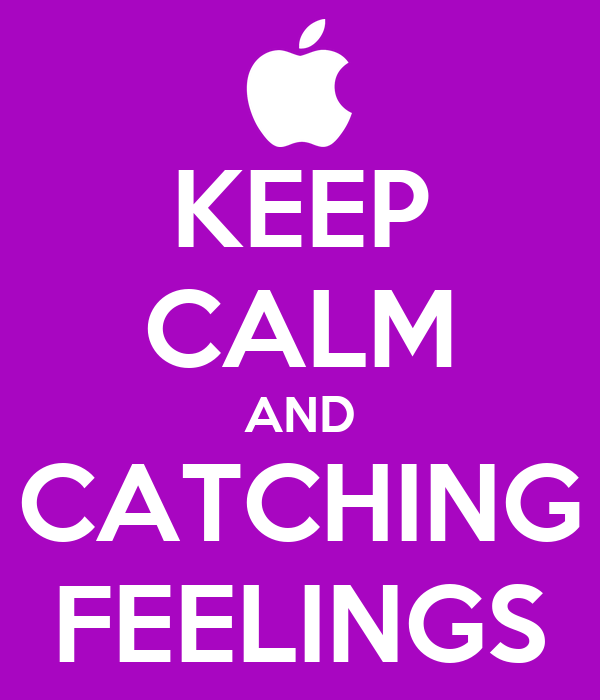 KEEP CALM AND CATCHING FEELINGS