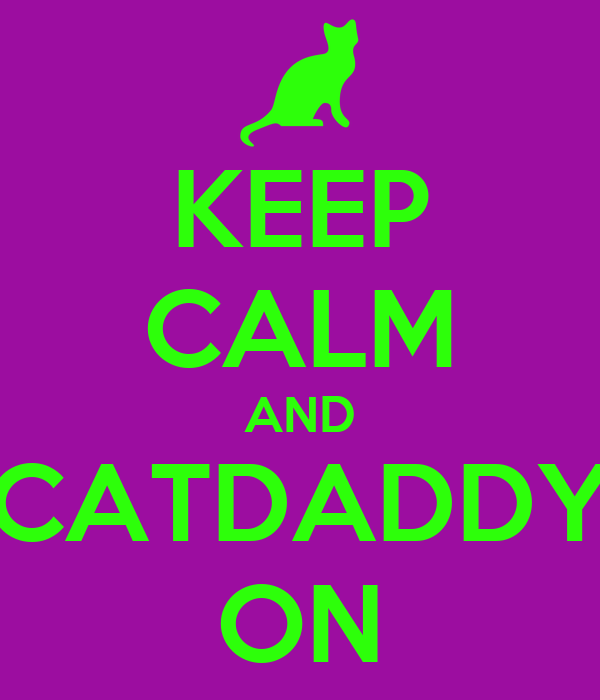 KEEP CALM AND CATDADDY ON