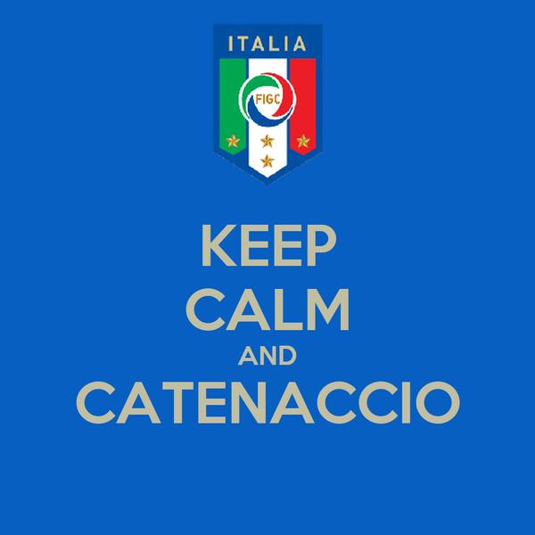 KEEP CALM AND CATENACCIO