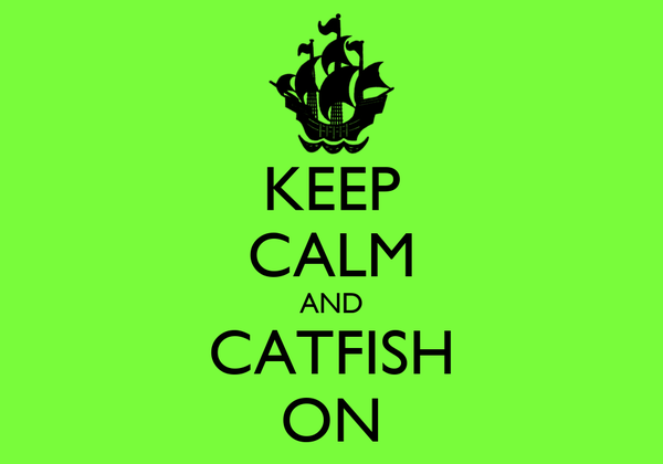 KEEP CALM AND CATFISH ON
