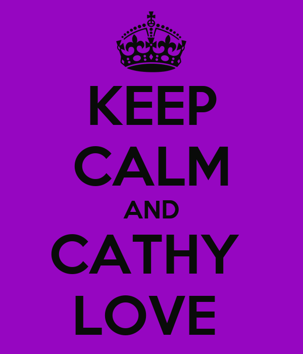 KEEP CALM AND CATHY  LOVE