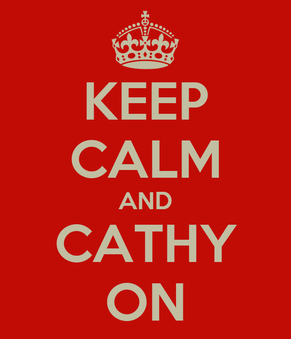 KEEP CALM AND CATHY ON