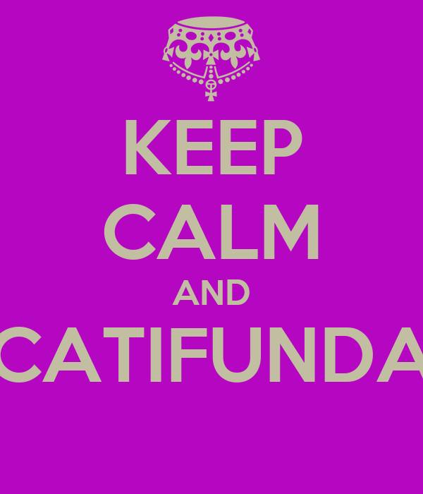 KEEP CALM AND CATIFUNDA