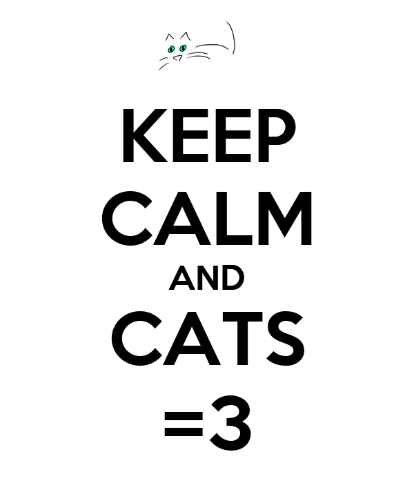 KEEP CALM AND CATS =3