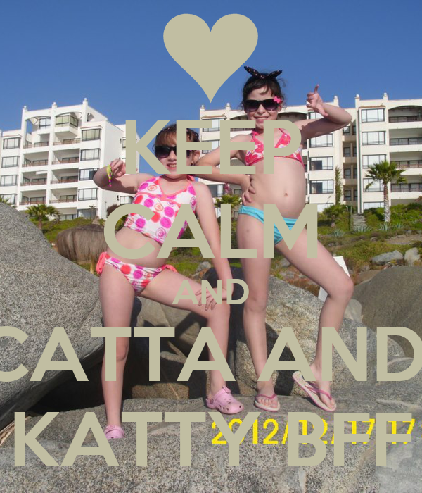 KEEP CALM AND CATTA AND  KATTY BFF