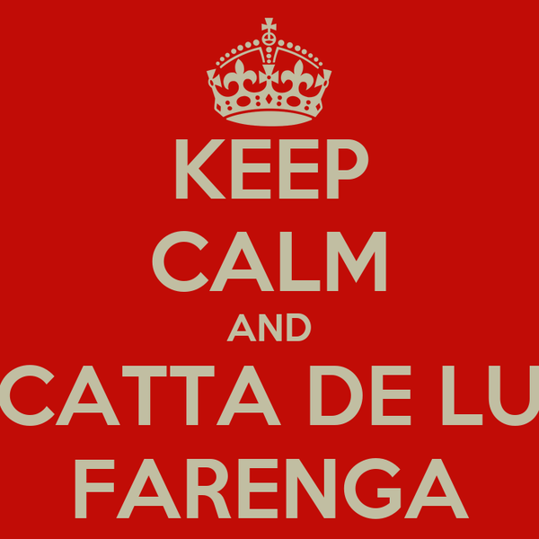 KEEP CALM AND CATTA DE LU FARENGA
