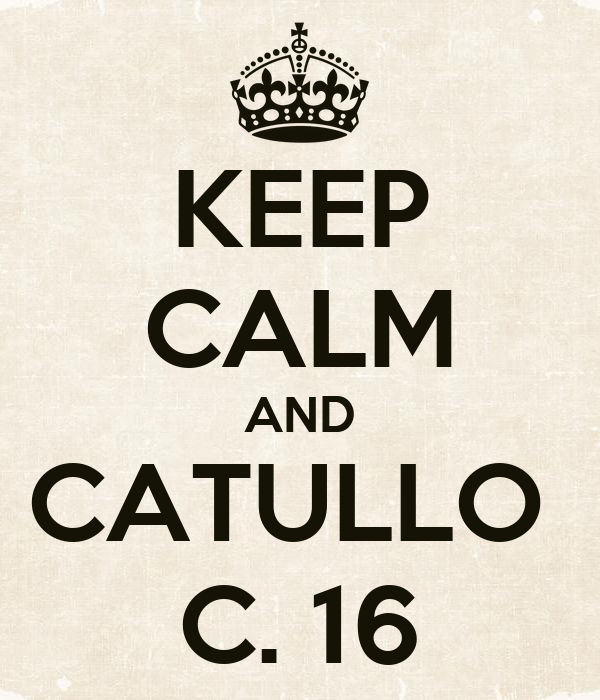 KEEP CALM AND CATULLO  C. 16