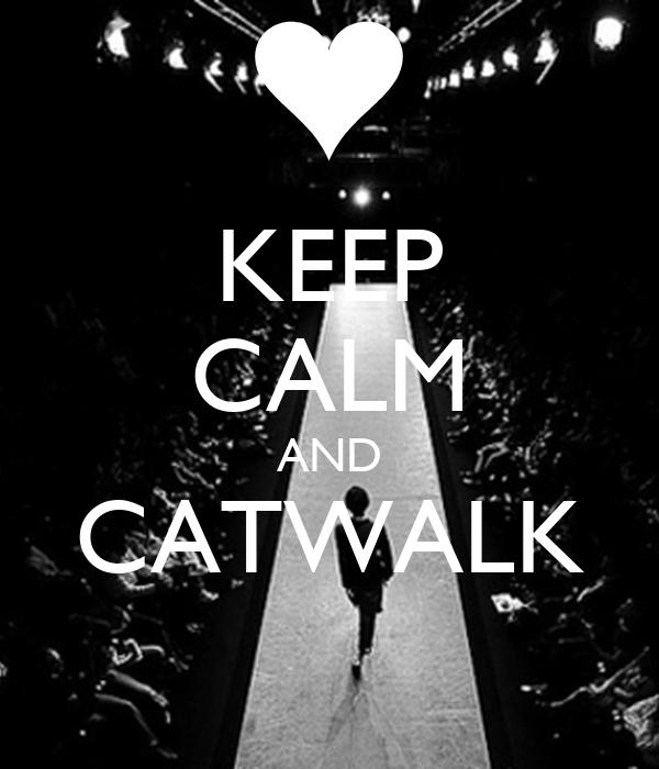 KEEP CALM AND CATWALK