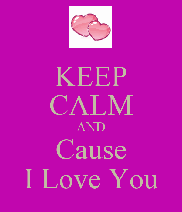 KEEP CALM AND Cause I Love You