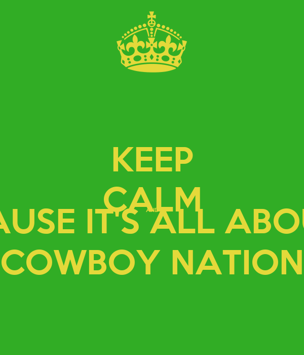 KEEP CALM AND CAUSE IT'S ALL ABOUT COWBOY NATION