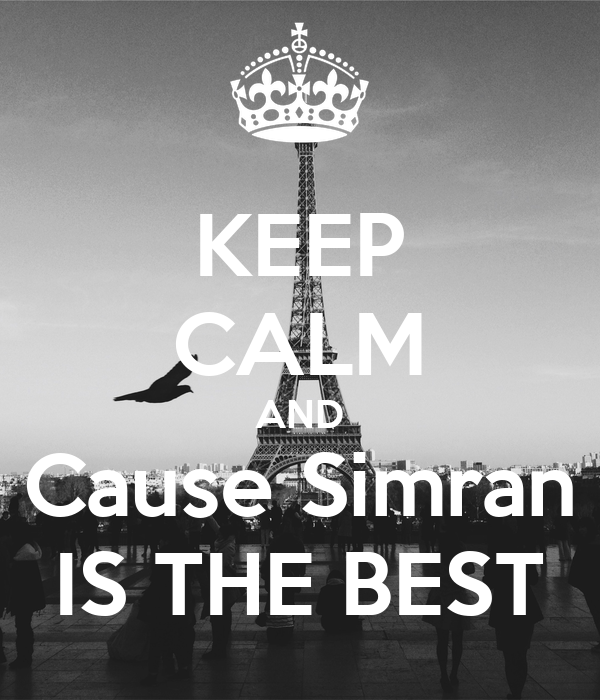 KEEP CALM AND Cause Simran IS THE BEST