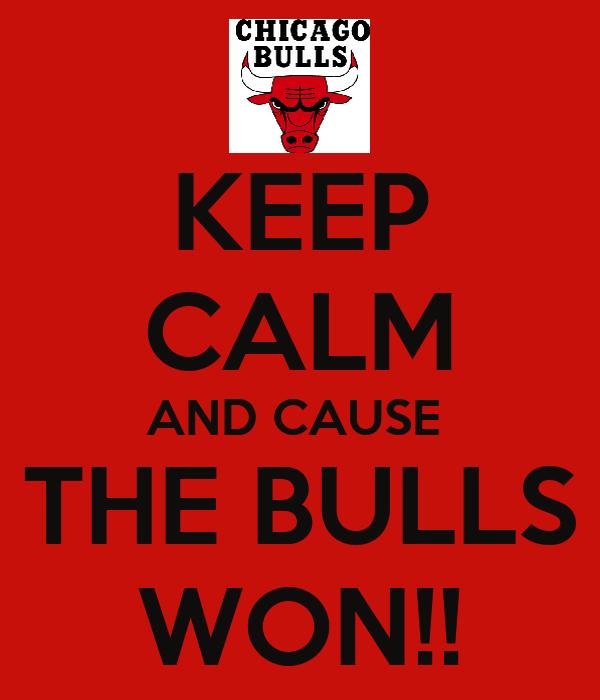 KEEP CALM AND CAUSE  THE BULLS WON!!