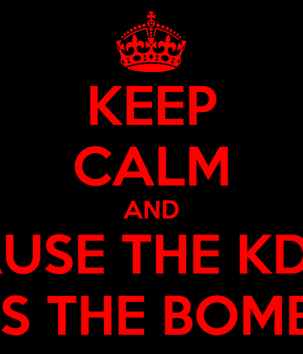 KEEP CALM AND CAUSE THE KDLN IS THE BOMB