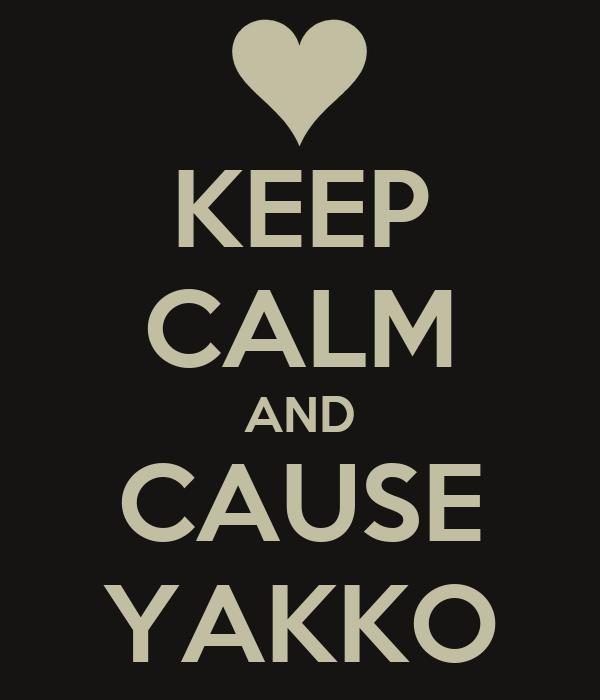 KEEP CALM AND CAUSE YAKKO