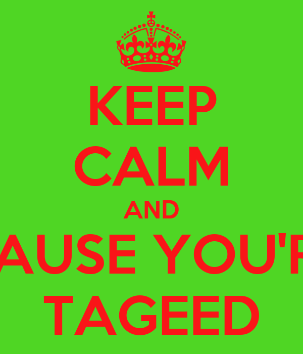 KEEP CALM AND CAUSE YOU'RE TAGEED