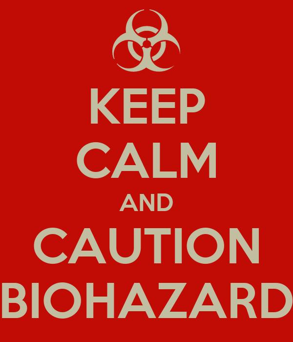 KEEP CALM AND CAUTION BIOHAZARD