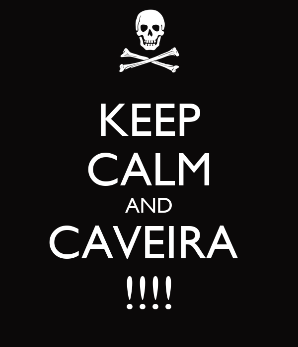 KEEP CALM AND CAVEIRA  !!!!