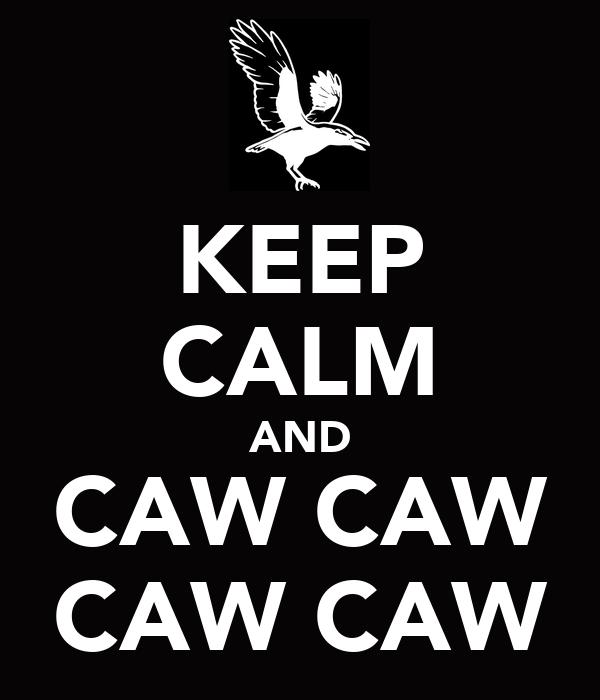 KEEP CALM AND CAW CAW CAW CAW