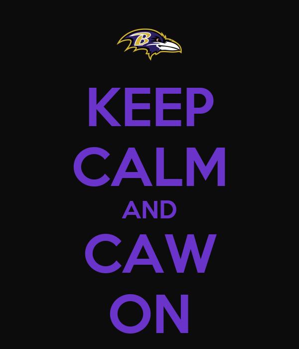 KEEP CALM AND CAW ON