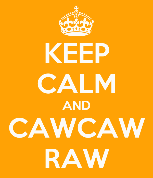 KEEP CALM AND CAWCAW RAW