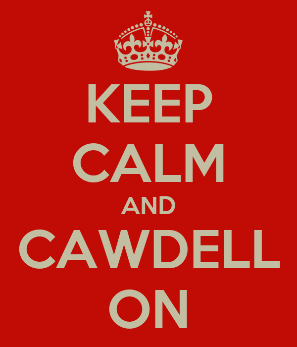 KEEP CALM AND CAWDELL ON