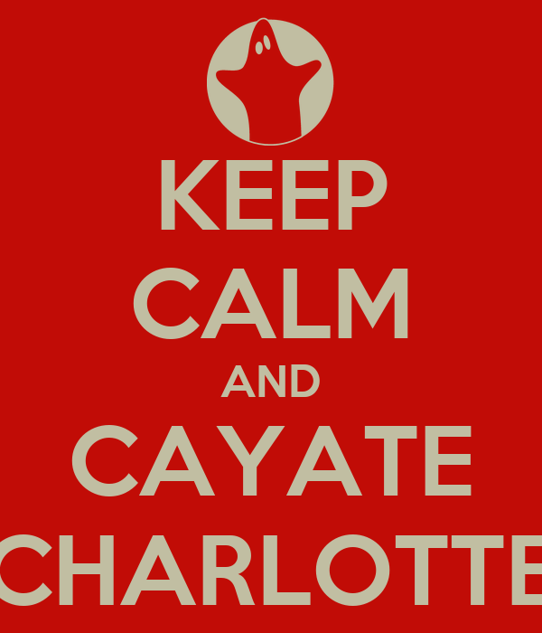 KEEP CALM AND CAYATE CHARLOTTE