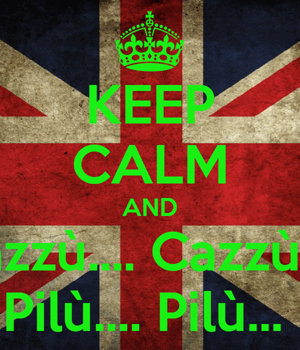 KEEP CALM AND Cazzù.... Cazzù....  Pilù.... Pilù...