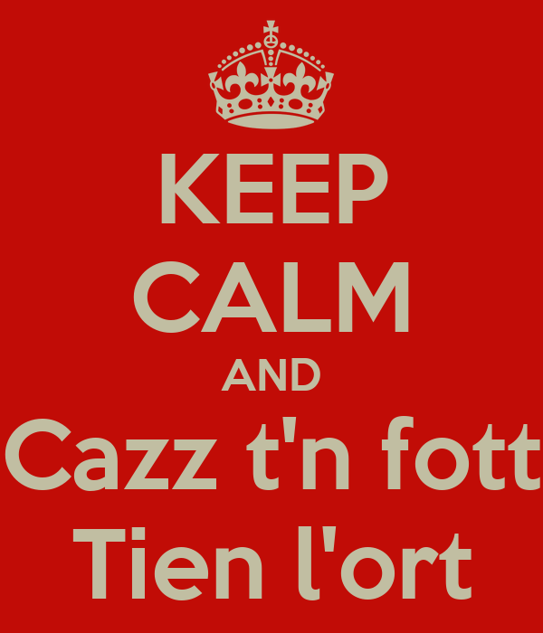 KEEP CALM AND Cazz t'n fott Tien l'ort