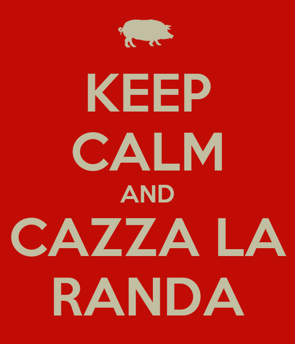 KEEP CALM AND CAZZA LA RANDA