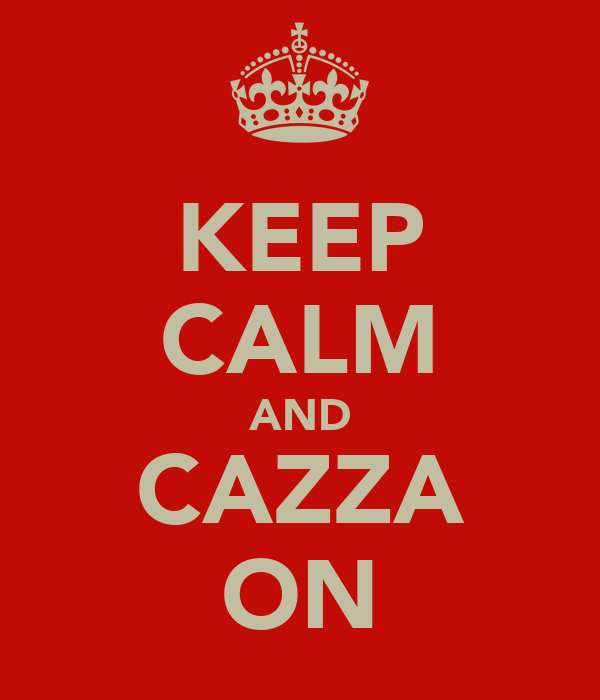 KEEP CALM AND CAZZA ON