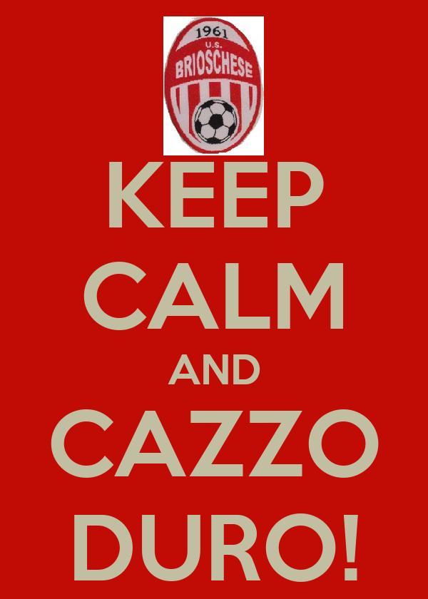 KEEP CALM AND CAZZO DURO!