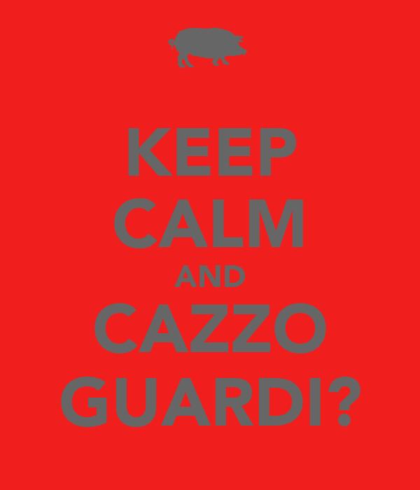 KEEP CALM AND CAZZO GUARDI?