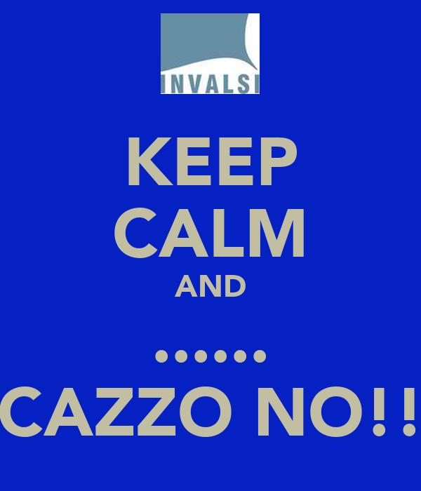 KEEP CALM AND ...... CAZZO NO!!