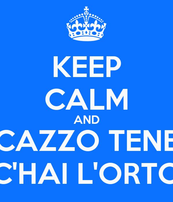 KEEP CALM AND CAZZO TENE C'HAI L'ORTO
