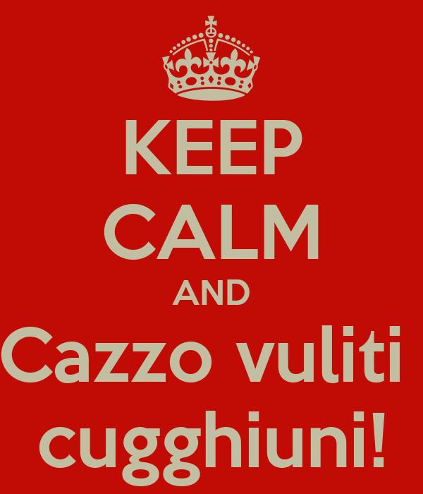 KEEP CALM AND Cazzo vuliti  cugghiuni!