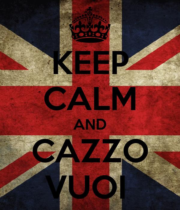 KEEP CALM AND CAZZO VUOI