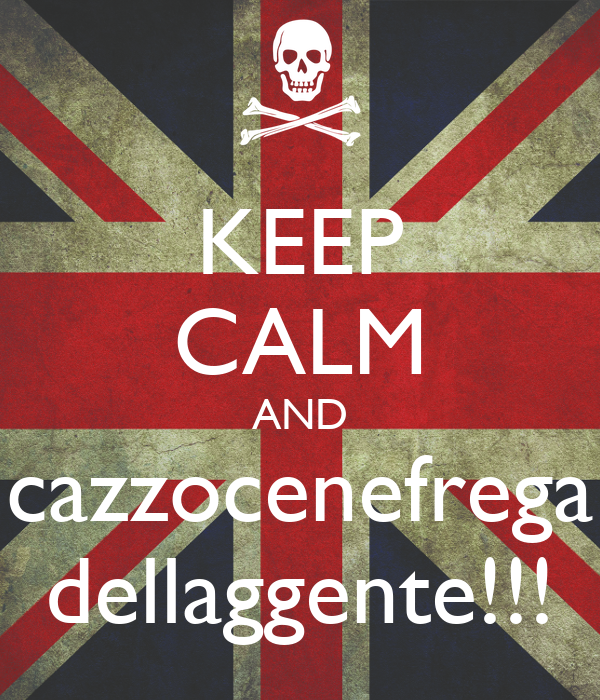 KEEP CALM AND cazzocenefrega dellaggente!!!