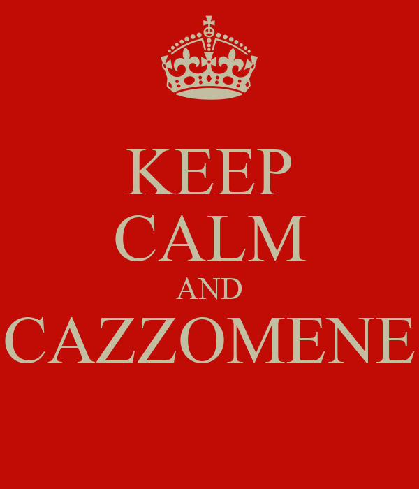 KEEP CALM AND CAZZOMENE