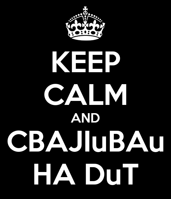 KEEP CALM AND CBAJIuBAu HA DuT