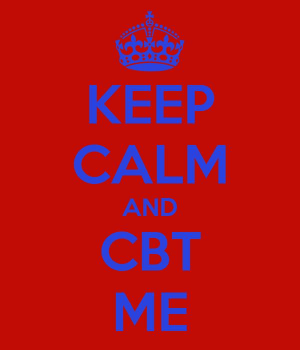 KEEP CALM AND CBT ME