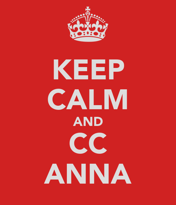 KEEP CALM AND CC ANNA