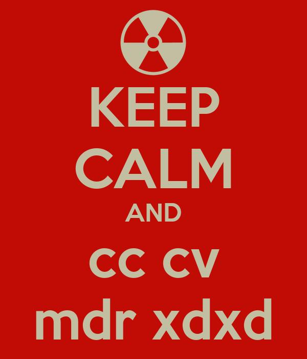 KEEP CALM AND cc cv mdr xdxd