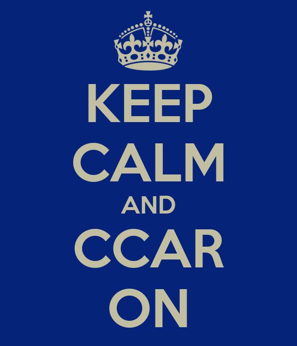 KEEP CALM AND CCAR ON