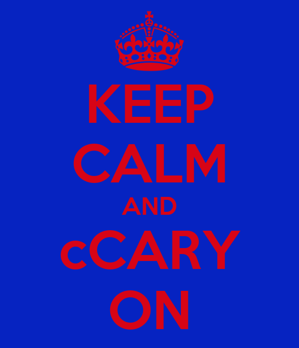 KEEP CALM AND cCARY ON