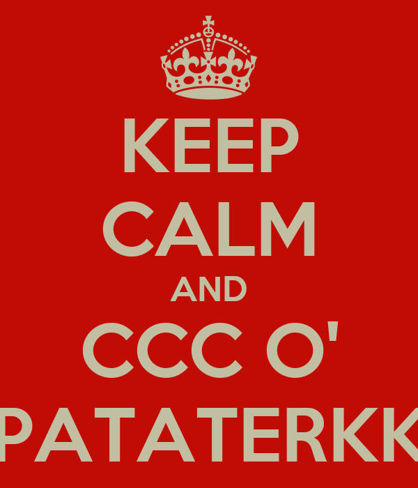 KEEP CALM AND CCC O' PATATERKK