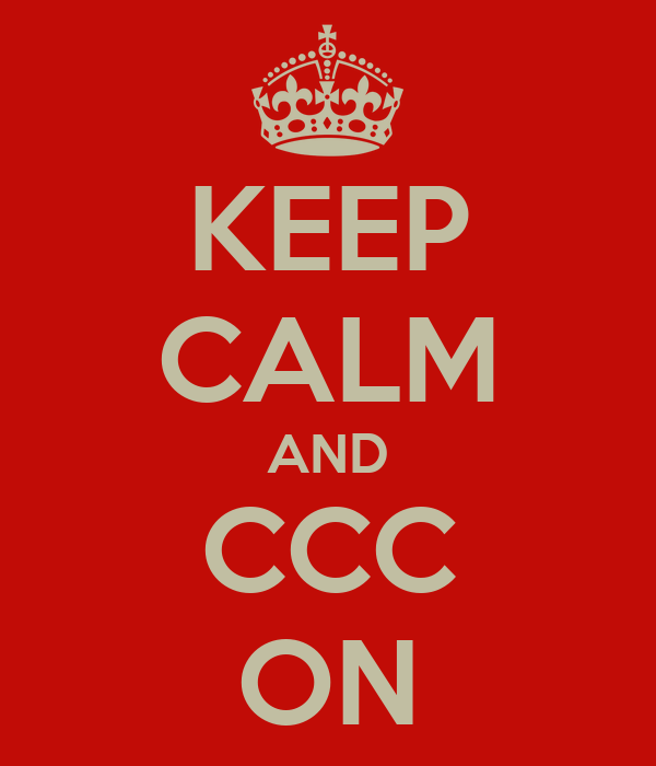 KEEP CALM AND CCC ON