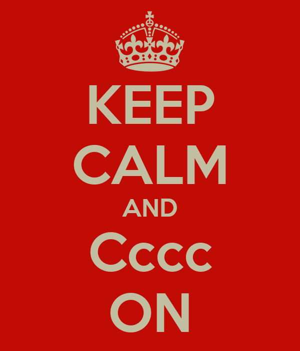 KEEP CALM AND Cccc ON