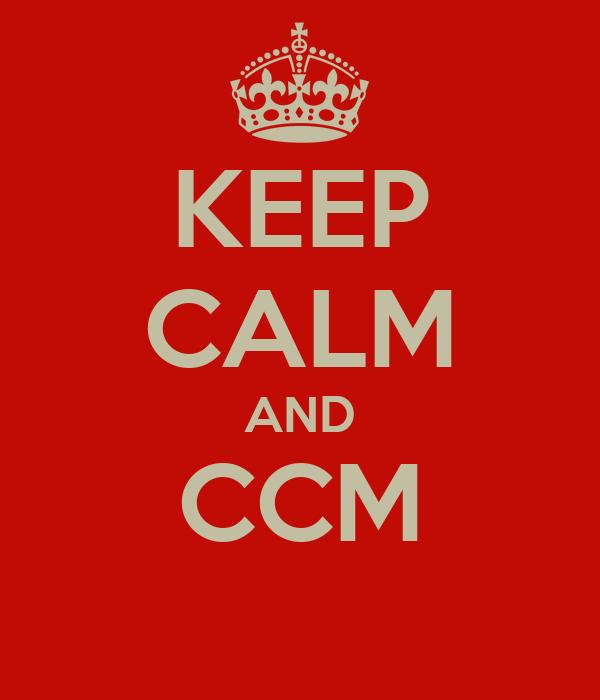 KEEP CALM AND CCM
