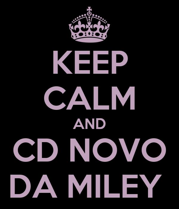 KEEP CALM AND CD NOVO DA MILEY