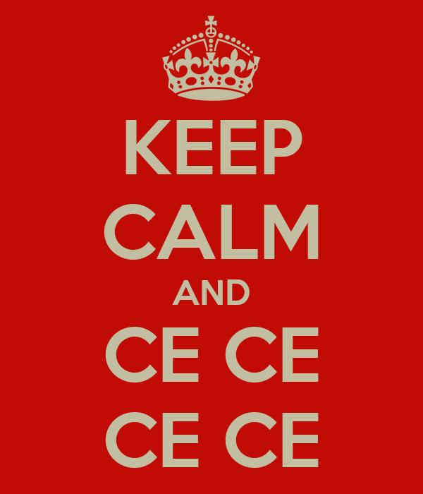 KEEP CALM AND CE CE CE CE